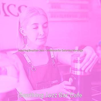 Inspiring Brazilian Jazz - Ambiance for Saturday Mornings