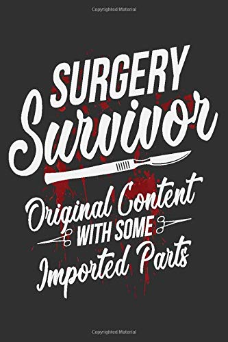 Surgery Survivor Original Content With Some Imported Parts: Surgery Gifts For Men, Surgery Gifts Funny, Recovery From Surgery Gifts For Men 6x9 Journal Gift Notebook with 125 Lined Pages