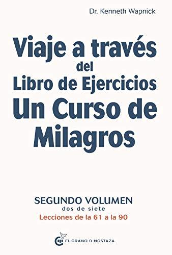 Viaje a través del libro de ejercicios. Un curso de milagros - 2ª Volumen: Segundo volumen, dos de siete. Lecciones de la 61 a la 90 (Viaje a través del Libro de Ejercicios de Un Curso de Milagros)