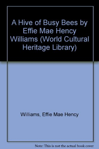 A Hive of Busy Bees by Effie Mae Hency Williams (World Cultural Heritage Library)