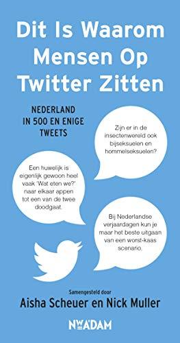 Dit is waarom mensen op Twitter zitten: Nederland in 500 en enige tweets (Dutch Edition)
