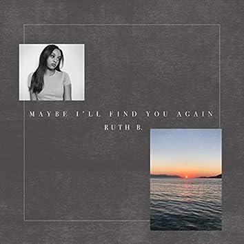 Maybe I'll Find You Again