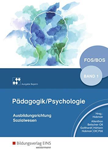 Pädagogik/Psychologie für die Berufliche Oberschule - Ausgabe Bayern: Schülerband 1: für Fachoberschulen und Berufsoberschulen (Pädagogik / Psychologie: Ausgabe für die Berufliche Oberstufe)