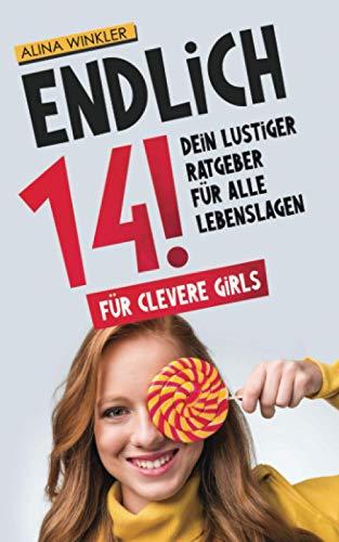 Endlich 14!: Dein lustiger Ratgeber für alle Lebenslagen - Für clevere girls - Geschenk für Teenager Mädchen