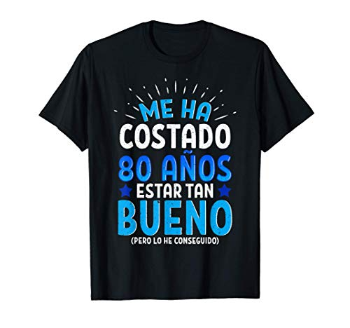 Hombre Me Ha Costado 80 Años Estar Tan Bueno Regalo 80 Cumpleaños Camiseta