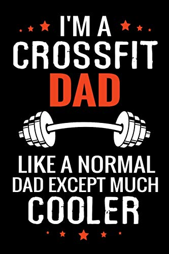 I'm a Crossfit Dad like a normal Dad except Much Cooler: WOD Crossfit Journal    Cross Training Exercise Planner   Track +150 WODs & Personal Records   Easy-to-Carry (6'x9', 100 pages)