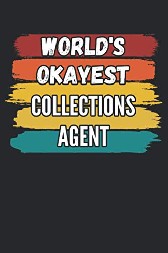 World's Okayest Collections Agent Funny Gift Notebook: This is a Funny Gift For People Working as A Collections Agent, Lined Journal, 120 Pages, 6 x 9, Matte Finish