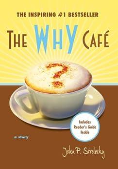 The Why Cafe (English Edition) von [John Strelecky]