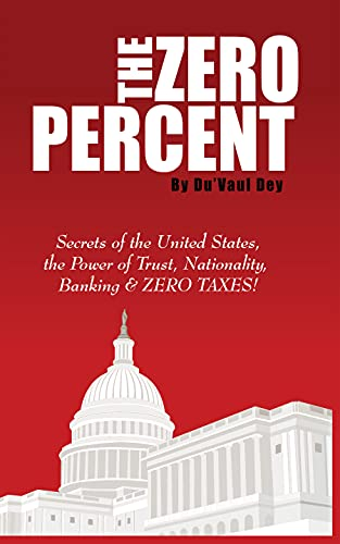 The ZERO Percent: Secrets of the United States, the Power of Trust, Nationality, Banking & ZERO TAXES! (English Edition)