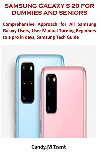 SAMSUNG GALAXY S 20 FOR DUMMIES AND SENIORS: Comprehensive Approach for All Samsung Galaxy Users, User Manual Turning Beginners to a pro in days, Samsung Tech Guide