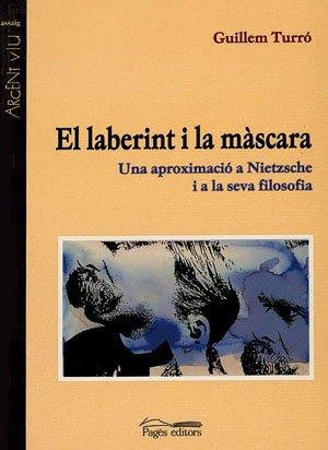 El laberint i la màscara : una aproximació a Nietzsche i a la seva filosofia (Argent Viu, Band 44)