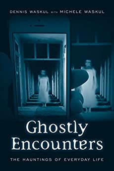 Ghostly Encounters: The Hauntings of Everyday Life by [Dennis Waskul, Michele Waskul]