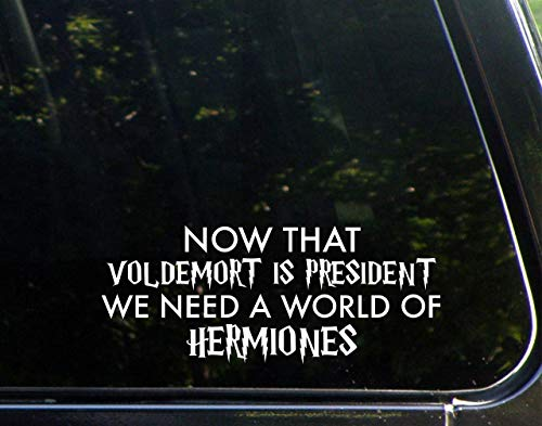 "Price comparison product image Now That Voldemort is President We Need A World of Hermiones (8-3 / 4"" X 3-1 / 2"") Die Cut Decal Bumper Sticker for Windows,  Cars,  Trucks,  Laptops"
