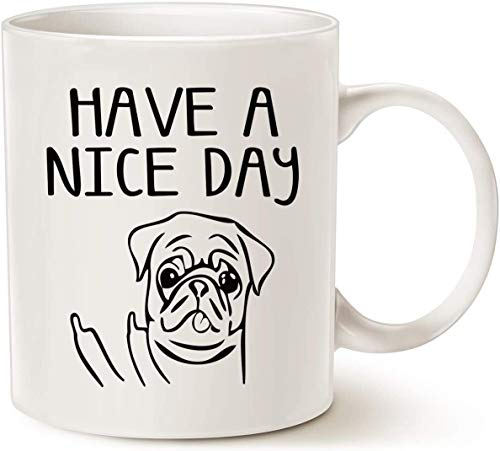 Weiße Kaffeetasse, 425 ml, lustige Hundekaffeetasse für Hundeliebhaber, Have A Nice Day, süßer Mops, beste Gag-Geschenke, Tasse weiß, Ostergeschenk