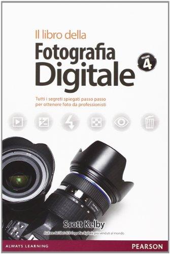 Il libro della fotografia digitale. Tutti i segreti spiegati passo passo per ottenere foto da professionisti: 4
