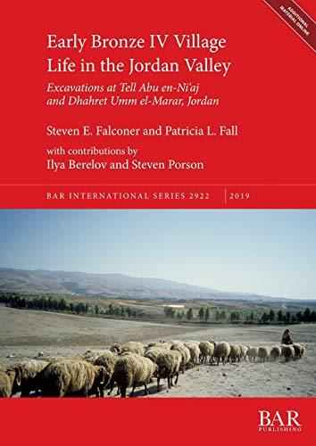 Early Bronze IV Village Life in the Jordan Valley: Excavations at Tell Abu en-Ni\'aj and Dhahret Umm el-Marar, Jordan (BAR International)