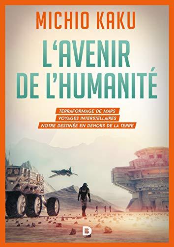 L'avenir de l'humanité : Terraformage de Mars, voyages interstellaires,notre destinée en dehors de la Terre