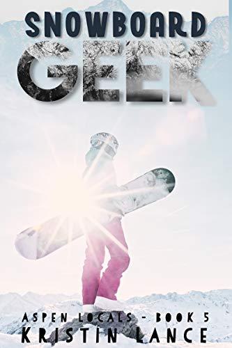 Snowboard Geek: An Aspen Romance (Aspen Locals Book 5) (English Edition)