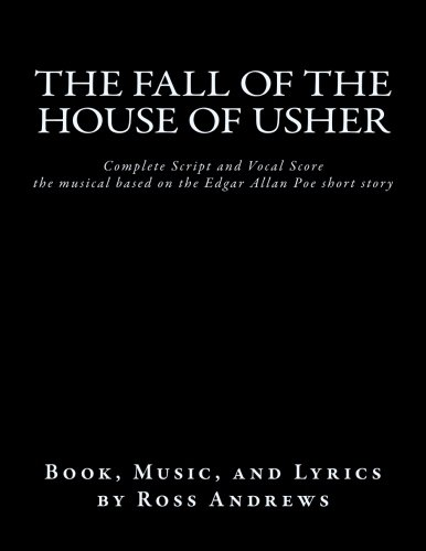 The Fall of the House of Usher, the Musical, complete Script and Vocal Score: based on the Edgar Allan Poe short story