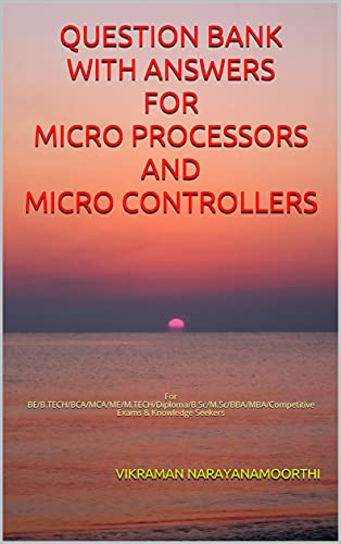 QUESTION BANK WITH ANSWERS FOR MICRO PROCESSORS AND MICRO CONTROLLERS: For BE/B.TECH/BCA/MCA/ME/M.TECH/Diploma/B.Sc/M.Sc/BBA/MBA/Competitive Exams & Knowledge Seekers (English Edition)