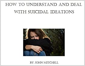 How to understand and deal with suicidal ideations (behavioral issues Book 5)