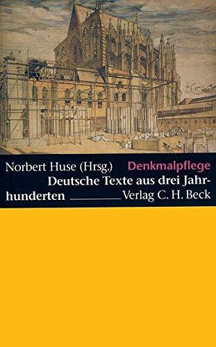 Denkmalpflege: Deutsche Texte aus drei Jahrhunderten