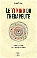 Le Yi King du thérapeute - Son utilisation dans la relation d'aide de Claude Pipitone