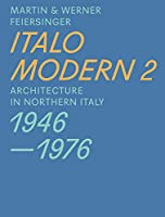 Italomodern 2: Architecture in Northern Italy 1946-1976