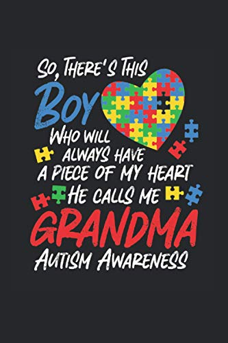 So, There's This Boy Who Will Always Have A Piece Of My Heart He Calls Me Grandma Autism Awareness: Autism Awareness Notebook & Journal - Appreciation ... 120 Lined Pages, 6x9 Inches, Matte Soft Cover