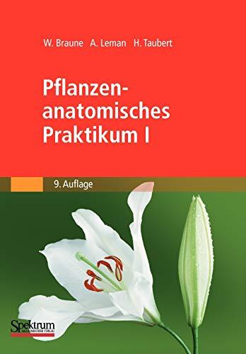 Pflanzenanatomisches Praktikum I: Zur Einführung in die Anatomie der Vegetationsorgane der Samenpflanzen