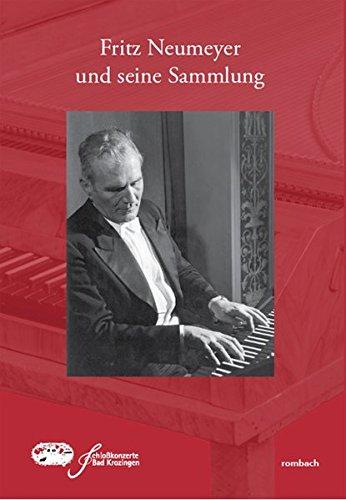 Fritz Neumeyer und seine Sammlung - Im Auftrag der Stiftung Historische Tasteninstrumente Neumeyer - Junghanns - Tracey