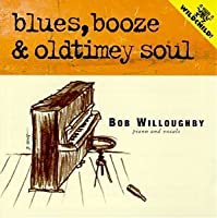 Blues Booze & Oldtimey Soul by Bob Willoughby