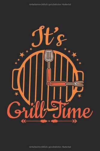 It'S Grill Time: Leeres DIY Grillbuch und Notizheft für Grillmeister zum selbst eintragen und notieren. Grill Notizbuch für Rezepte, Grillrezepte zum grillen. Ideal für BBQ Smoker und Grillfans
