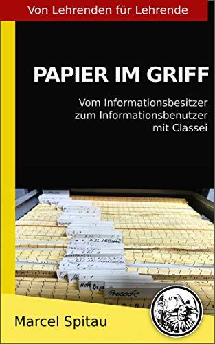 Papier im Griff: Vom Informationsbesitzer zum Informationsbenutzer (Von Lehrenden für Lehrende 1)