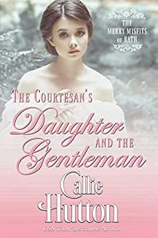 The Courtesan's Daughter and the Gentleman (The Merry Misfits of Bath Book 2) by [Callie Hutton]