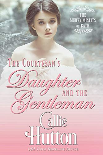 The Courtesan's Daughter and the Gentleman (The Merry Misfits of Bath Book 2) (English Edition)