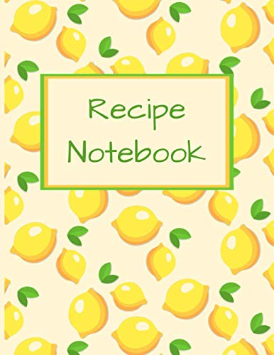 Recipe Notebook: Blank Notebook to Record your Own Favourite Recipes, Collect all your Foodie Creations, Space for 120 Recipes, Contents Pages, Temperature and Liquid Conversions, Lemons Cover