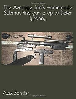 The Average Joe's Homemade Submachine gun prop to Deter Tyranny