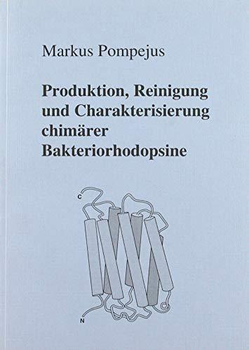 Produktion, Reinigung und Charakterisierung chimärer Bakteriorhodopsine.