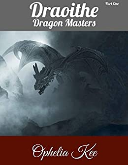 Draoithe: Dragon Masters: Part 1 by [Ophelia Kee]