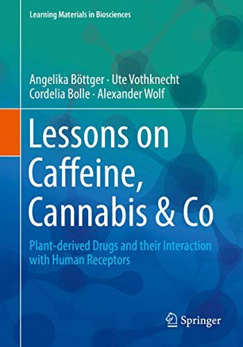 Lessons on Caffeine, Cannabis & Co: Plant-derived Drugs and their Interaction with Human Receptors (Learning Materials in Biosciences)
