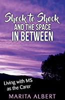 Shock to Shock and the Space in Between: Living with MS as the Carer