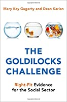 The Goldilocks Challenge: Right-Fit Evidence for the Social Sector Front Cover