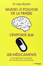 Quand le pouvoir de la pensée l'emporte sur les médicaments - L'autoguérison confirmée par des preuves scientifiques de Lissa Rankin
