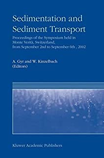 Sedimentation and Sediment Transport: Proceedings of the Symposium held in Monte Verità, Switzerland, from September 2nd – to September 6th, 2002