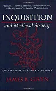 Inquisition and Medieval Society: Power, Discipline, and Resistance in Languedoc by James Buchanan Given (2001-12-06)