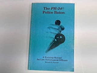 The PR-24 Police Baton: A Training Manual for Law Enforcement Officers