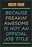 Health Coach Because Freakin' Awesome Is Not An Official Job Title: Funny Sarcastic Lined Notebook