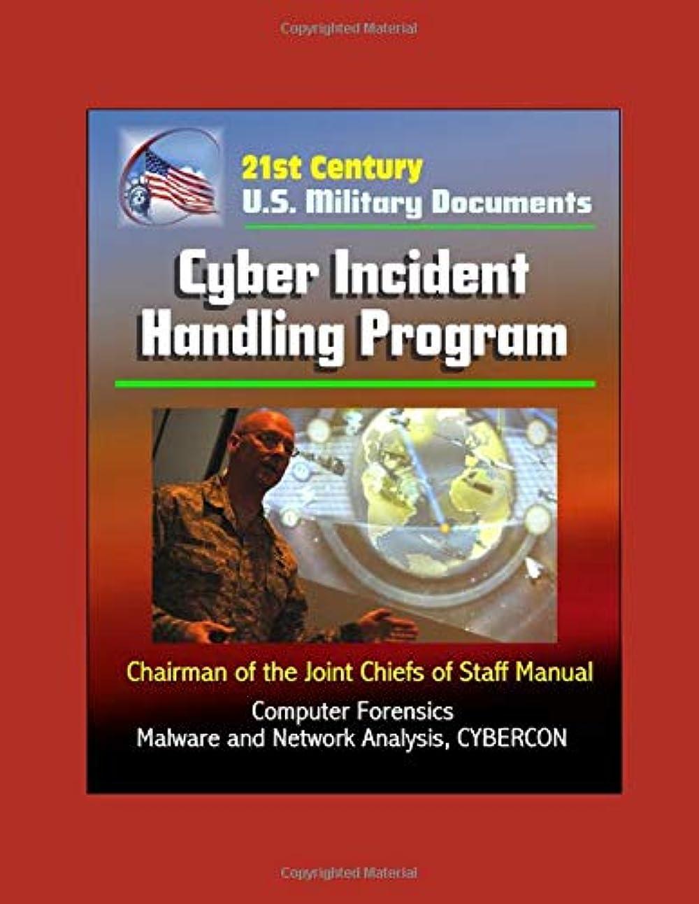 浸漬環境保護主義者によると21st Century U.S. Military Documents: Cyber Incident Handling Program (Chairman of the Joint Chiefs of Staff Manual) - Computer Forensics, Malware and Network Analysis, CYBERCON