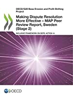 Oecd/G20 Base Erosion and Profit Shifting Project Making Dispute Resolution More Effective – Map Peer Review Report, Sweden Stage 2 Inclusive Framework on Beps: Action 14
